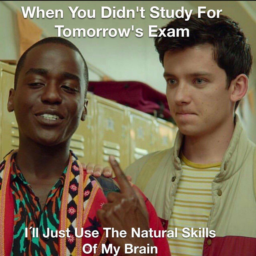 Kiedy nie uczyłeś się na jutrzejsze egzaminy/Skorzystam z naturalnych zdolności mojego mózgu