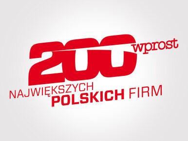 """200 największych firm w Polsce. Nowy ranking """"Wprost"""""""